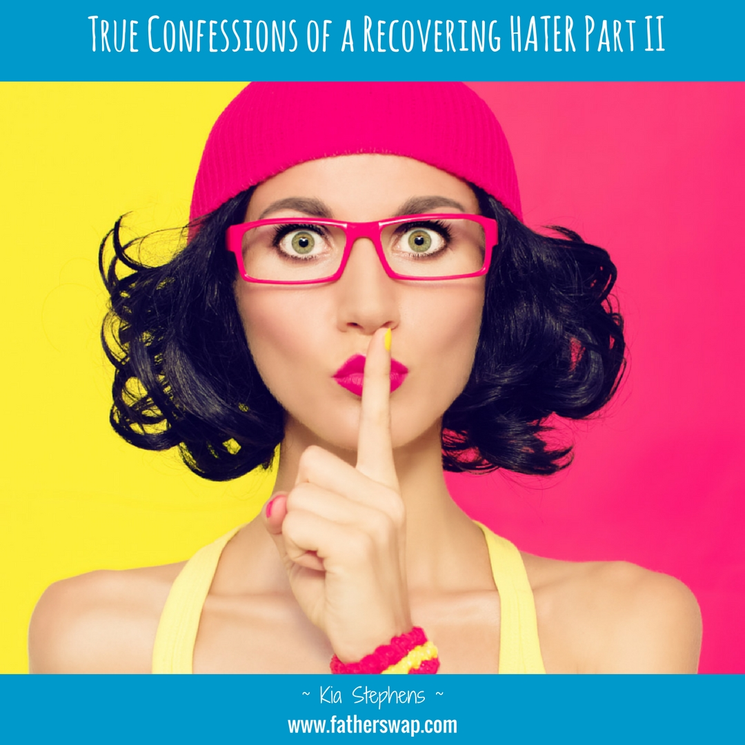 True Confessions Of A Recovering Hater Part Iithe Father